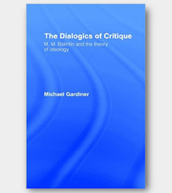 The Dialogics of Critique: M.M. Bakhtin and the Theory of Ideology -cover